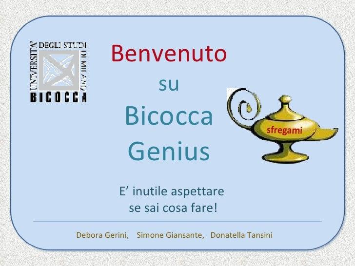 Benvenuto                     su             Bicocca             Genius           E' inutile aspettare             se sai ...