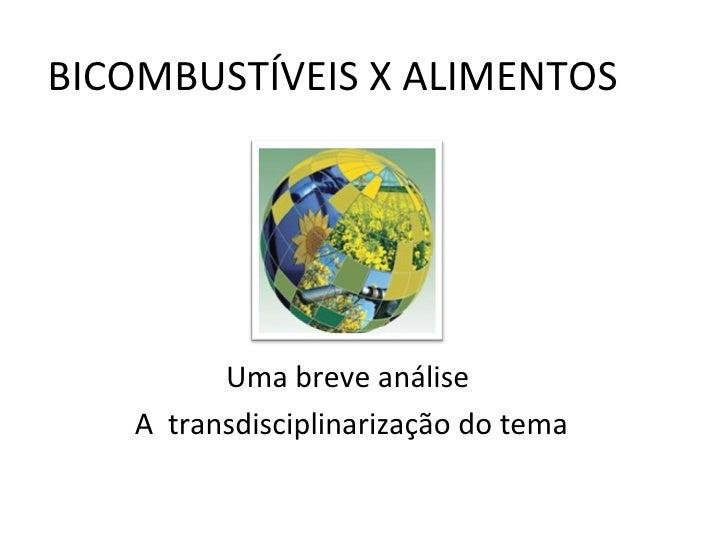 BICOMBUSTÍVEIS X ALIMENTOS  Uma breve análise  A  transdisciplinarização do tema