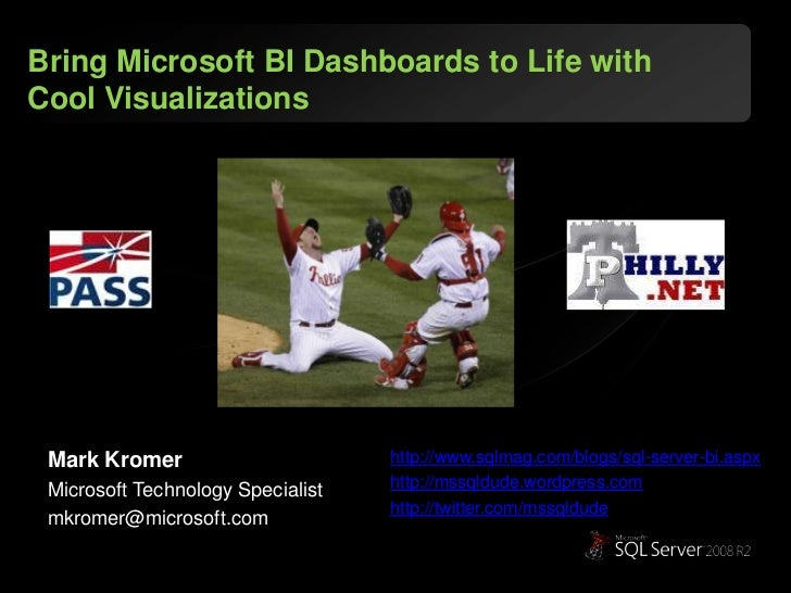 Bring Microsoft BI Dashboards to Life with Cool Visualizations<br />Mark Kromer<br />Microsoft Technology Specialist<br />...