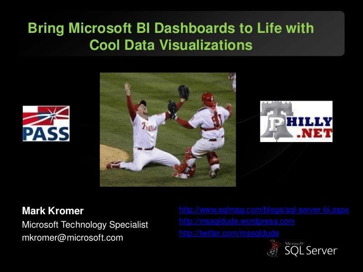 Bring Microsoft BI Dashboards to Life with          Cool Data VisualizationsMark Kromer                       http://www.s...