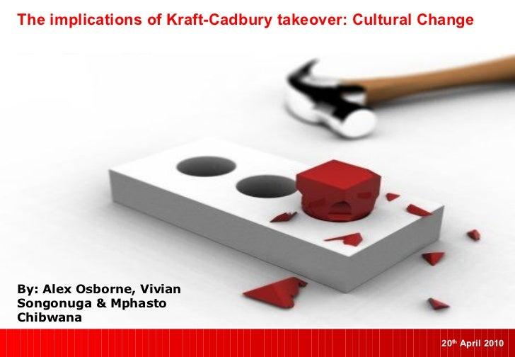 The implications of Kraft-Cadbury takeover: Cultural Change By: Alex Osborne, Vivian Songonuga & Mphasto Chibwana 20 th  A...
