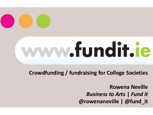 Crowdfunding / fundraising for College Societies                               Rowena Neville                      Busines...