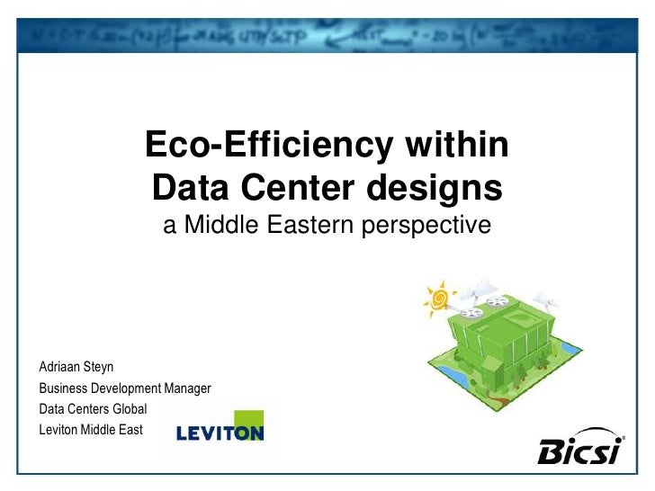 Eco-Efficiency within Data Center designs a Middle Eastern perspective<br />Adriaan Steyn<br />Business Development Manage...