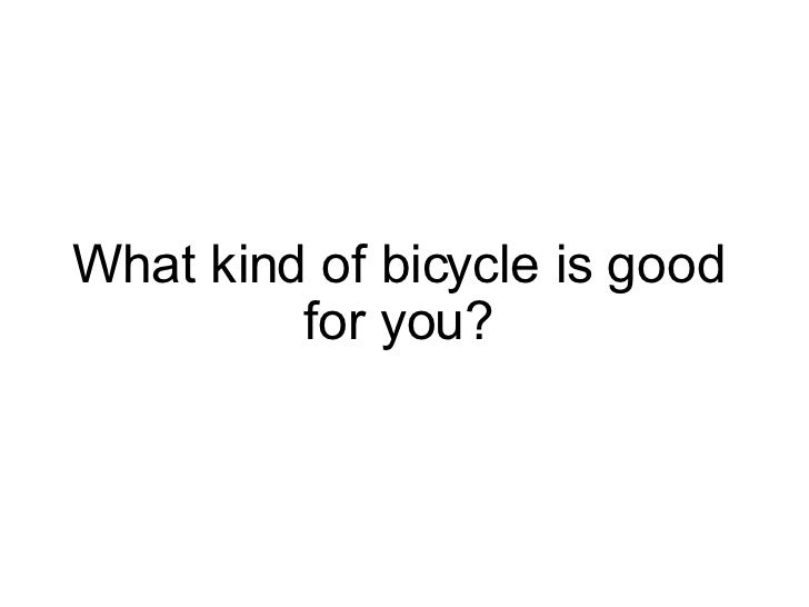What kind of bicycle is good for you?