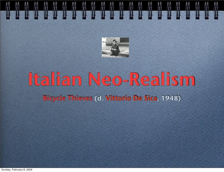 Italian Neo-Realism                            Bicycle Thieves (d. Vittorio De Sica, 1948)     Sunday, February 8, 2009