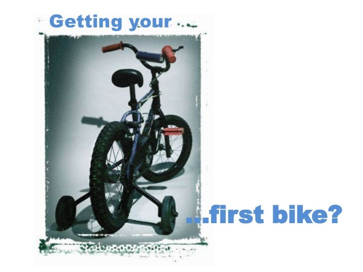 Getting your               …first bike?