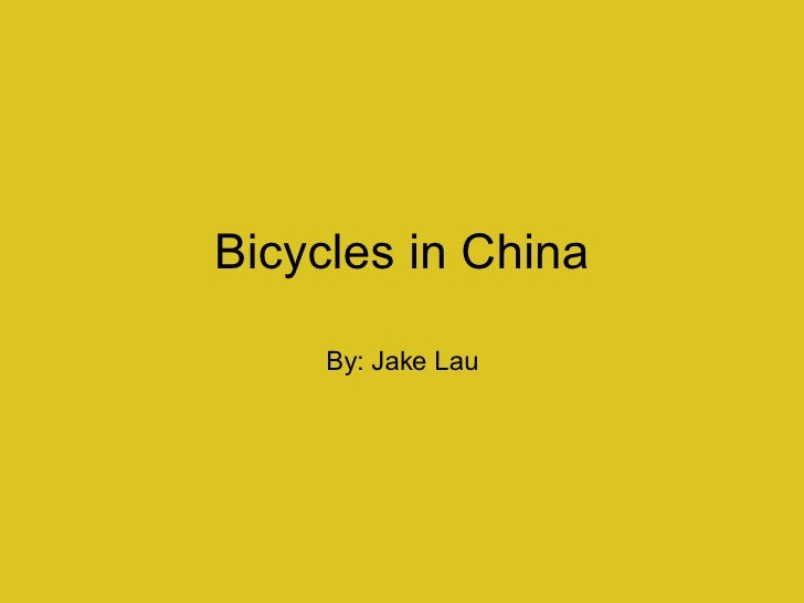 Bicycles in China By: Jake Lau