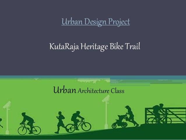 Urban Design ProjectKutaRaja Heritage Bike TrailUrbanArchitecture Class