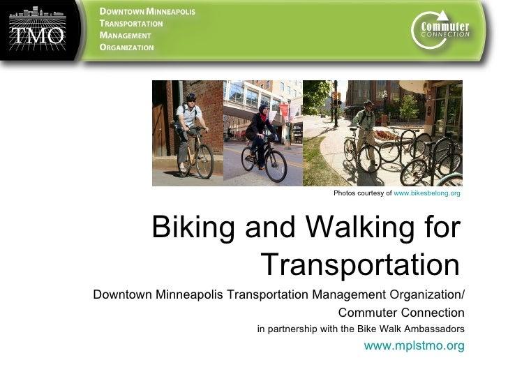 Photos courtesy of  www.bikesbelong.org   Biking and Walking for Transportation Downtown Minneapolis Transportation Manage...