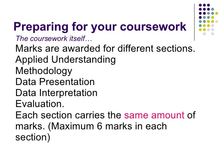Preparing for your coursework The coursework itself… Marks are awarded for different sections. Applied Understanding Metho...