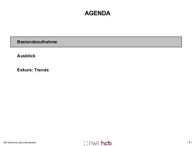 AGENDA        Bestandsaufnahme Ausblick Exkurs: Trends  BID Workshop Gesundheitspolitik  -1-