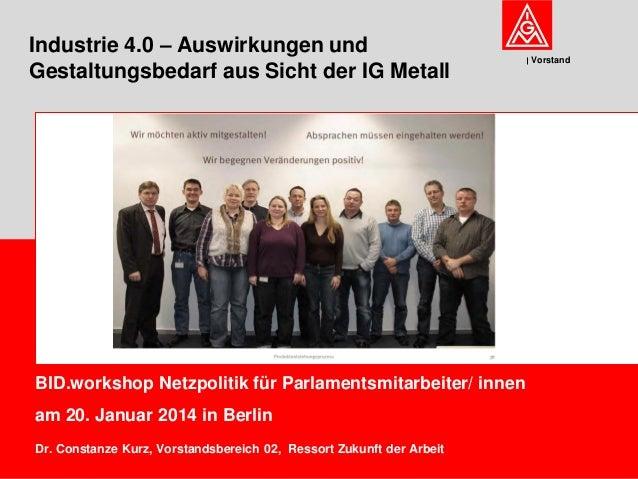 Industrie 4.0 – Auswirkungen und Gestaltungsbedarf aus Sicht der IG Metall  BID.workshop Netzpolitik für Parlamentsmitarbe...