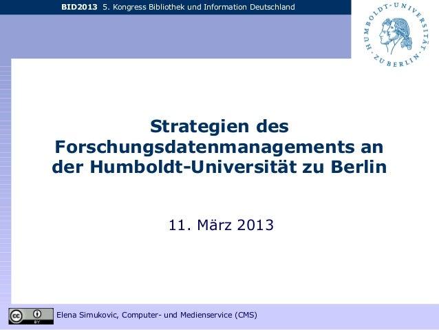 BID2013 5. Kongress Bibliothek und Information Deutschland Elena Simukovic, Computer- und Medienservice (CMS) Strategien d...
