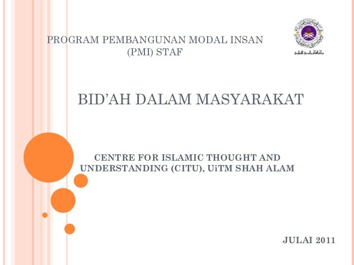 BID'AH DALAM MASYARAKAT JULAI 2011 PROGRAM PEMBANGUNAN MODAL INSAN (PMI) STAF CENTRE FOR ISLAMIC THOUGHT AND UNDERSTANDING...