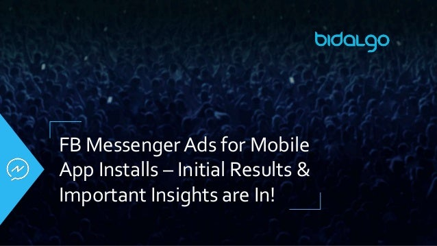FB Messenger Ads for Mobile App Installs – Initial Results & Important Insights are In!
