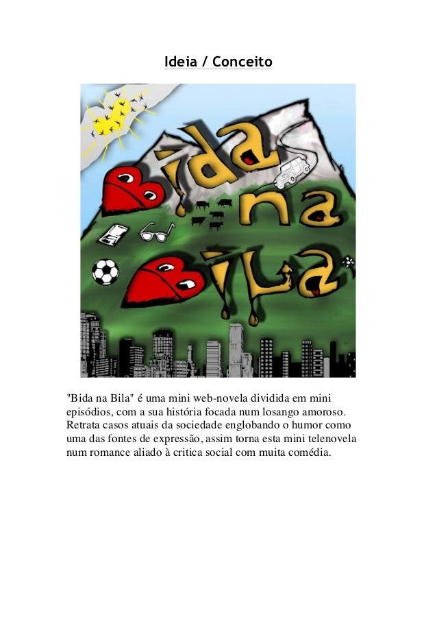 """Ideia / Conceito""""Bida na Bila"""" é uma mini web-novela dividida em miniepisódios, com a sua história focada num losango amor..."""