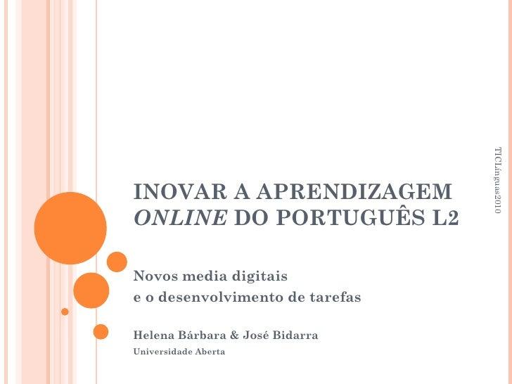 INOVAR A APRENDIZAGEM  ONLINE  DO PORTUGUÊS L2 Novos media digitais  e o desenvolvimento de tarefas Helena Bárbara & José ...