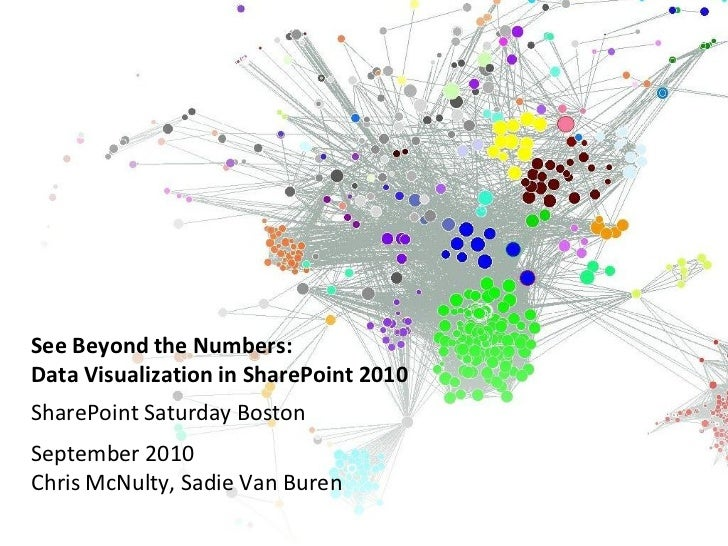 See Beyond the Numbers: Data Visualization in SharePoint 2010 SharePoint Saturday Boston September 2010 Chris McNulty, Sad...