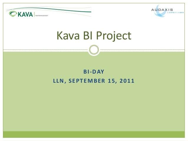 Kava BI Project              B I - DAYL L N , S E PT E M B E R 1 5 , 2 0 1 1