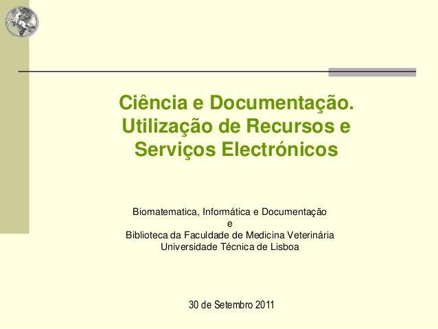 Ciência e Documentação. Utilização de Recursos e Serviços Electrónicos Biomatematica, Informática e Documentação e Bibliot...