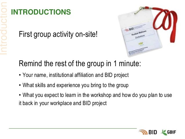 INTRODUCTIONS First group activity on-site! Remind the rest of the group in 1 minute: • Your name, institutional affiliati...