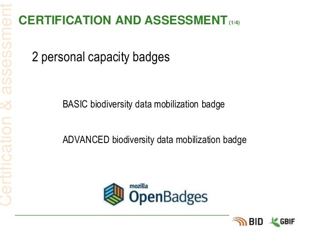 CERTIFICATION AND ASSESSMENT(1/4) 2 personal capacity badges Certification&assessment BASIC biodiversity data mobilization...