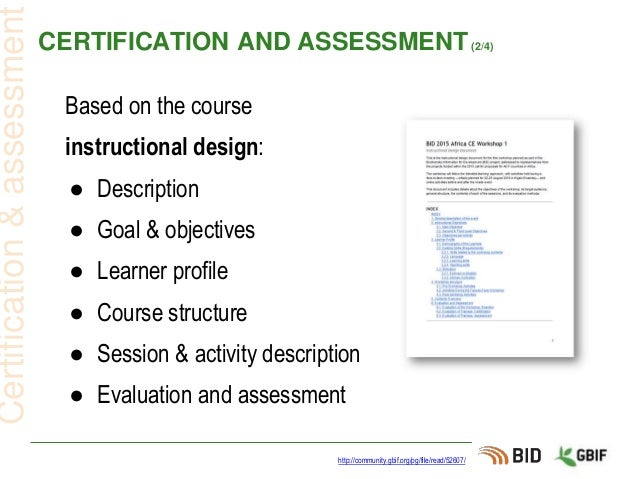 CERTIFICATION AND ASSESSMENT(2/4) http://community.gbif.org/pg/file/read/52607/ Certification&assessment Based on the cour...