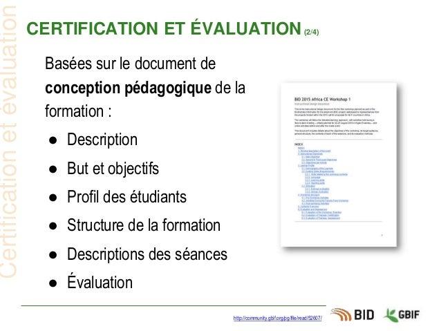 CERTIFICATION ET ÉVALUATION(2/4) http://community.gbif.org/pg/file/read/52607/ Certificationetévaluation Basées sur le doc...