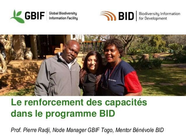 Le renforcement des capacités dans le programme BID Prof. Pierre Radji, Node Manager GBIF Togo, Mentor Bénévole BID