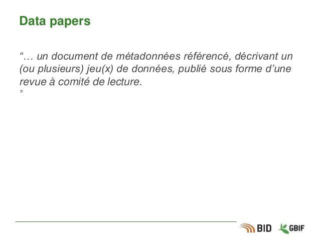 """Data papers """"… un document de métadonnées référencé, décrivant un (ou plusieurs) jeu(x) de données, publié sous forme d'un..."""