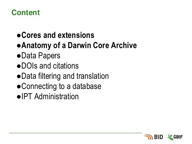 Content ●Cores and extensions ●Anatomy of a Darwin Core Archive ●Data Papers ●DOIs and citations ●Data filtering and trans...