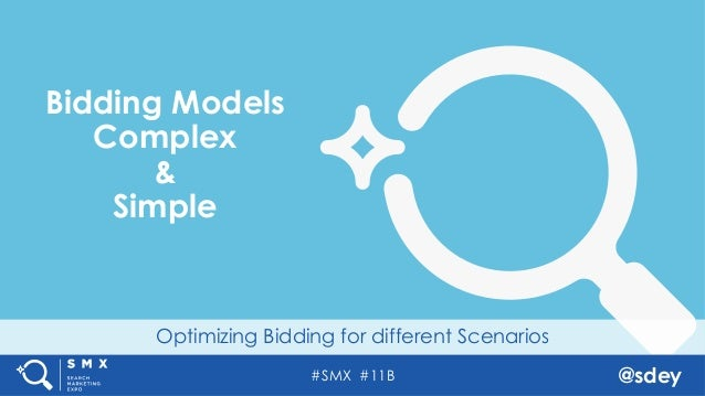 #SMX #11B @sdey Optimizing Bidding for different Scenarios Bidding Models Complex & Simple