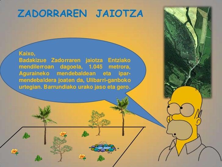 ZADORRAREN JAIOTZAKaixo,Badakizue Zadorraren jaiotza Entziakomendilerroan dagoela, 1.045 metrora,Aguraineko mendebaldean e...