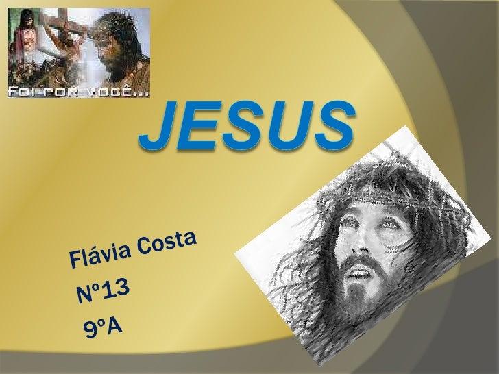 Jesus<br />Flávia Costa<br />Nº13<br />9ºA<br />