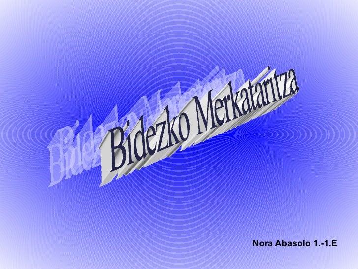 Nora Abasolo 1.-1.E Bidezko Merkataritza