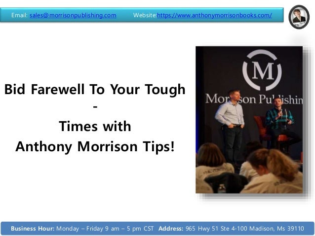 Bid Farewell To Your Tough - Times with Anthony Morrison Tips! Email: sales@morrisonpublishing.com Website:https://www.ant...