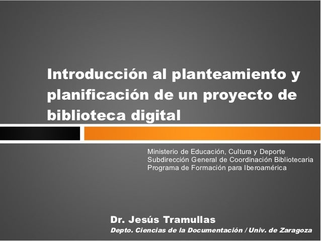 Introducción al planteamiento yplanificación de un proyecto debiblioteca digital                 Ministerio de Educación, ...
