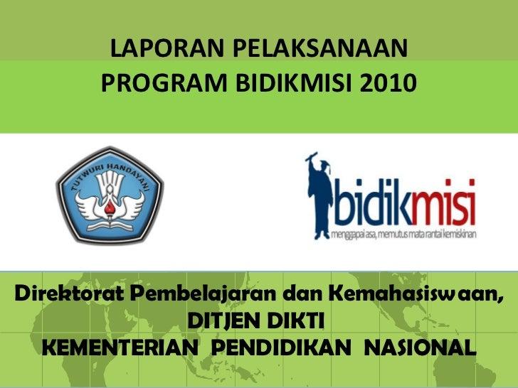 LAPORAN PELAKSANAAN       PROGRAM BIDIKMISI 2010Direktorat Pembelajaran dan Kemahasiswaan,               DITJEN DIKTI  KEM...