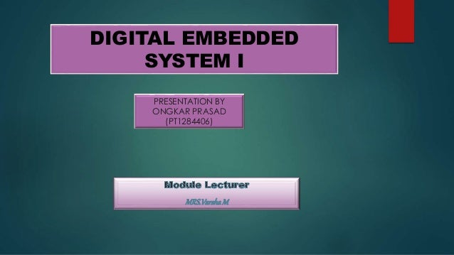 DIGITAL EMBEDDED  SYSTEM I  PRESENTATION BY  ONGKAR PRASAD  (PT1284406)
