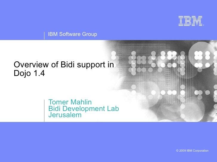 Overview of Bidi support in  Dojo 1.4 Tomer Mahlin Bidi Development Lab Jerusalem