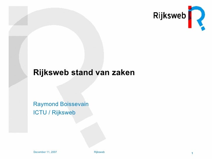 Rijksweb stand van zaken <ul><li>Raymond Boissevain </li></ul><ul><li>ICTU / Rijksweb </li></ul>