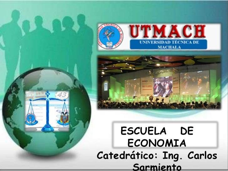 ESCUELA DE      ECONOMIACatedrático: Ing. Carlos       Sarmiento
