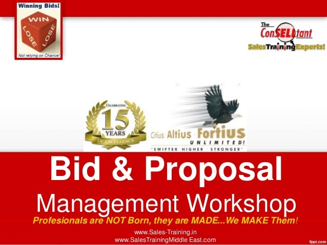 Bid & Proposal Management Workshop www.Sales-Training.in www.SalesTrainingMiddle East.com Profesionals are NOT Born, they ...
