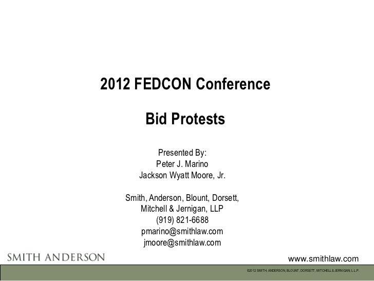 2012 FEDCON Conference        Bid Protests           Presented By:          Peter J. Marino      Jackson Wyatt Moore, Jr. ...