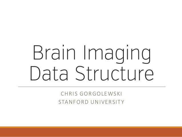 Brain Imaging Data Structure CHRIS  GORGOLEWSKI STANFORD  UNIVERSITY