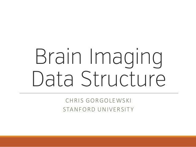 Brain Imaging Data Structure CHRISGORGOLEWSKI STANFORDUNIVERSITY