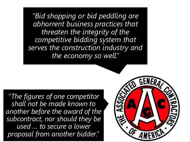 the practice of bid shopping in the construction industry and how unethical it really is In construction law, bid shopping is the practice of divulging a contractor's or subcontractor's bid to other prospective contractor(s) or subcontractor(s) before the award of a contract in order to.