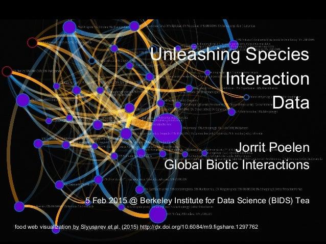 Unleashing Species Interaction Data Jorrit Poelen Global Biotic Interactions 5 Feb 2015 @ Berkeley Institute for Data Scie...