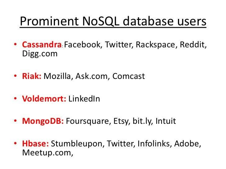 Prominent NoSQL database users<br />Cassandra: Facebook, Twitter, Rackspace, Reddit, Digg.com<br />Riak: Mozilla, Ask.com,...