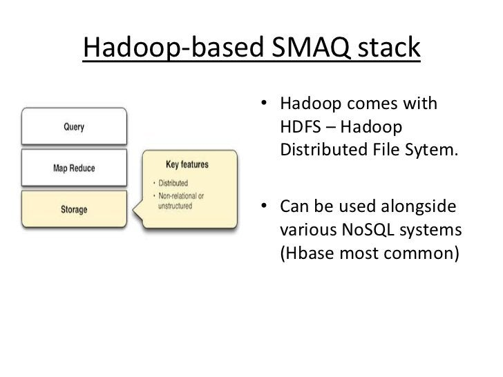 Hadoop-based SMAQ stack<br />Hadoop comes with HDFS – Hadoop Distributed File Sytem.<br />Can be used alongside various No...